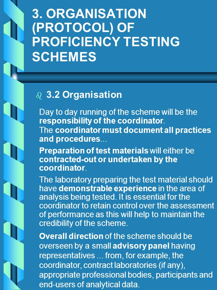 3. ORGANISATION (PROTOCOL) OF PROFICIENCY TESTING SCHEMES b b 3.2 Organisation Day to day running of the scheme will be the responsibility of the coor