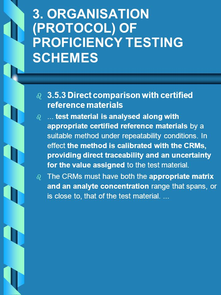 3. ORGANISATION (PROTOCOL) OF PROFICIENCY TESTING SCHEMES b b 3.5.3 Direct comparison with certified reference materials b b... test material is analy