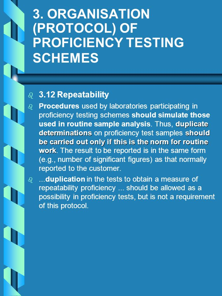 3. ORGANISATION (PROTOCOL) OF PROFICIENCY TESTING SCHEMES b b 3.12 Repeatability b duplicate determinationsshould be carried out only if this is the n