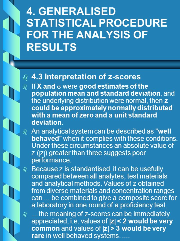 4. GENERALISED STATISTICAL PROCEDURE FOR THE ANALYSIS OF RESULTS b b 4.3 Interpretation of z-scores b b If X and were good estimates of the population