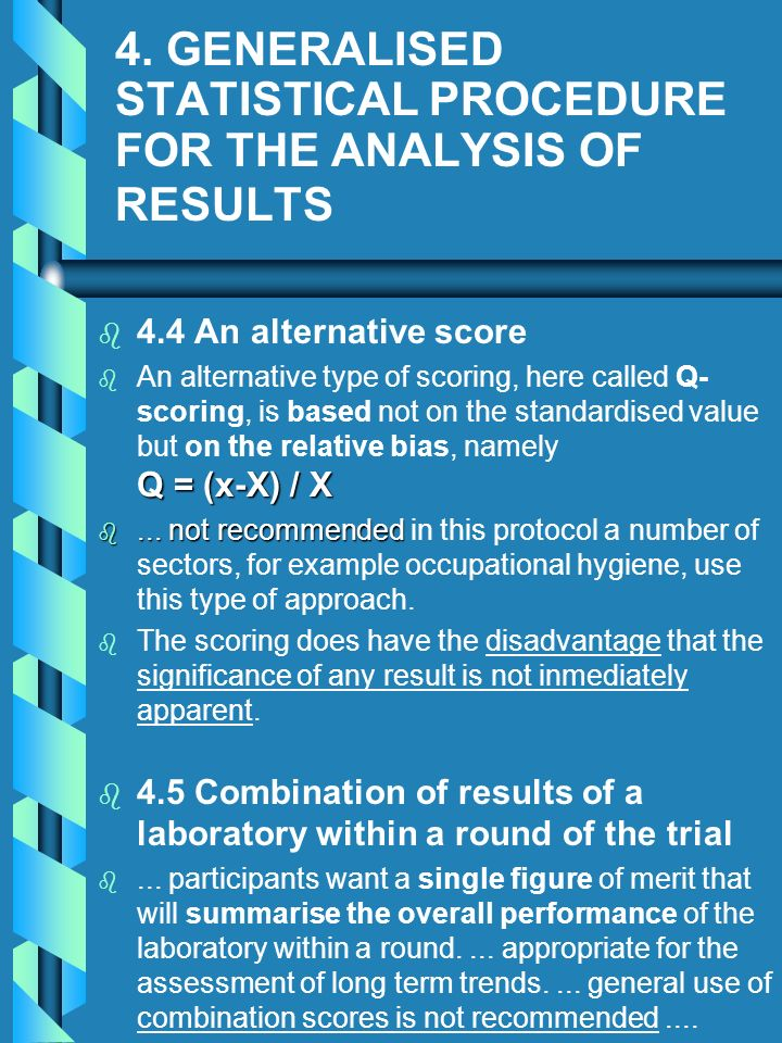 4. GENERALISED STATISTICAL PROCEDURE FOR THE ANALYSIS OF RESULTS b b 4.4 An alternative score b Q = (x-X) / X b An alternative type of scoring, here c