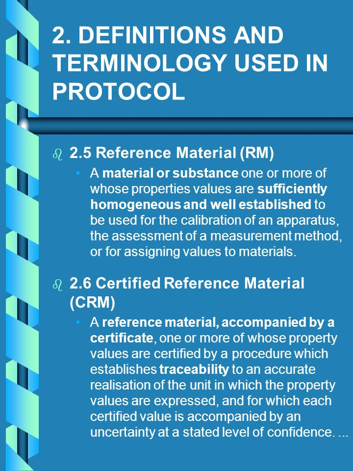 2. DEFINITIONS AND TERMINOLOGY USED IN PROTOCOL b b 2.5 Reference Material (RM) A material or substance one or more of whose properties values are suf