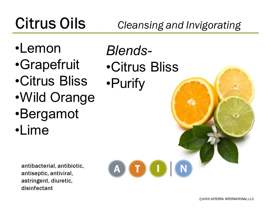 Citrus Oils Cleansing and Invigorating ©2009 dōTERRA INTERNATIONAL,LLC antibacterial, antibiotic, antiseptic, antiviral, astringent, diuretic, disinfe