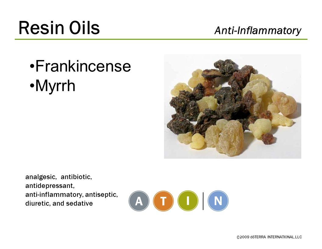 Resin Oils Anti-Inflammatory ©2009 dōTERRA INTERNATIONAL,LLC analgesic, antibiotic, antidepressant, anti-inflammatory, antiseptic, diuretic, and sedat