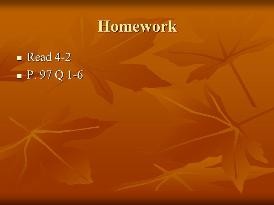 Homework Read 4-2 Read 4-2 P. 97 Q 1-6 P. 97 Q 1-6