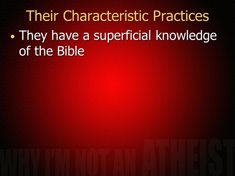 Their Characteristic Practices They have a superficial knowledge of the Bible They have a superficial knowledge of the Bible