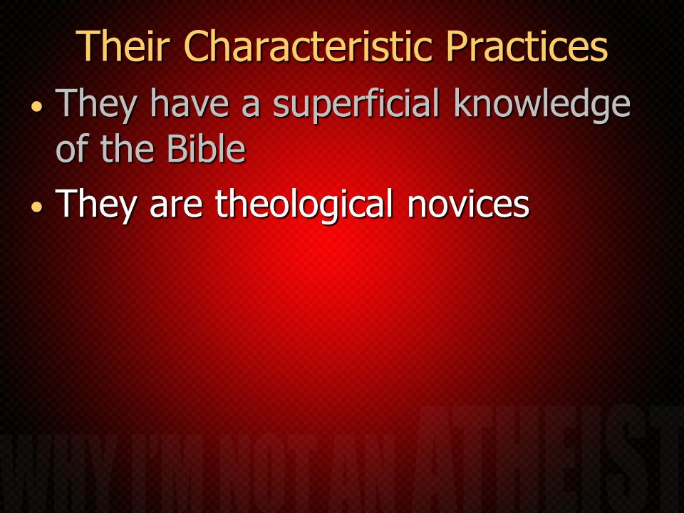 Their Characteristic Practices They have a superficial knowledge of the Bible They have a superficial knowledge of the Bible They are theological novices They are theological novices