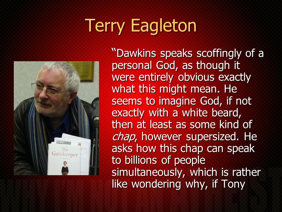 Terry Eagleton Dawkins speaks scoffingly of a personal God, as though it were entirely obvious exactly what this might mean. He seems to imagine God,