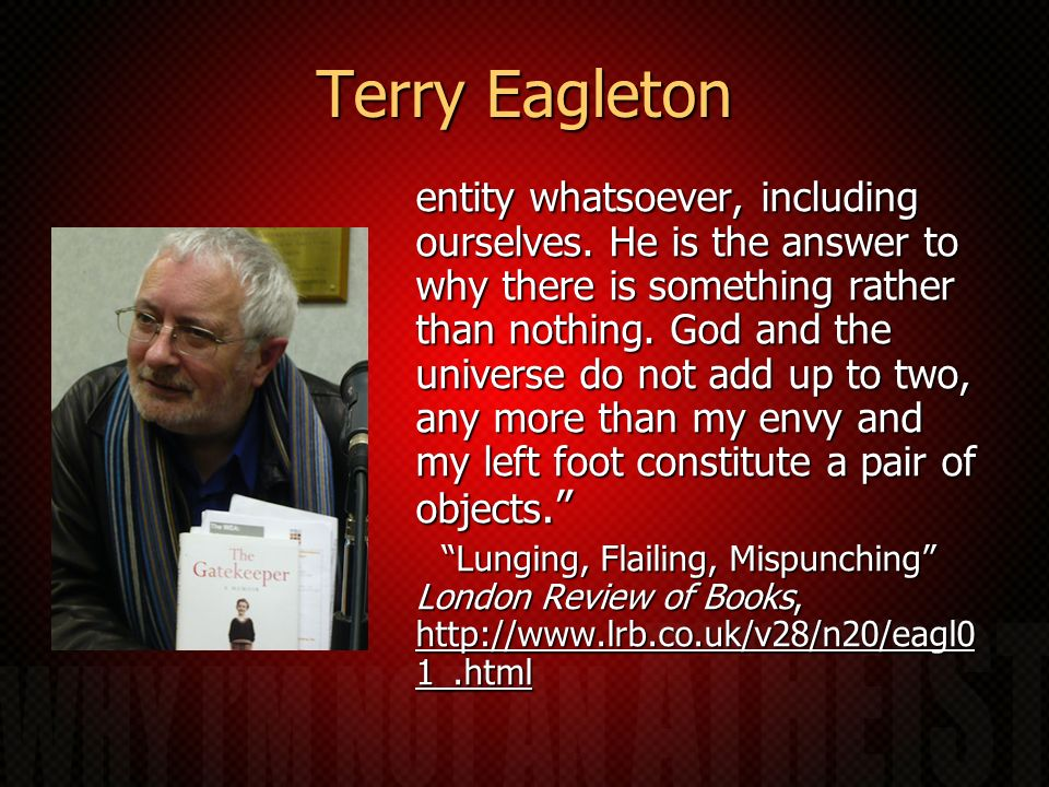 Terry Eagleton entity whatsoever, including ourselves. He is the answer to why there is something rather than nothing. God and the universe do not add