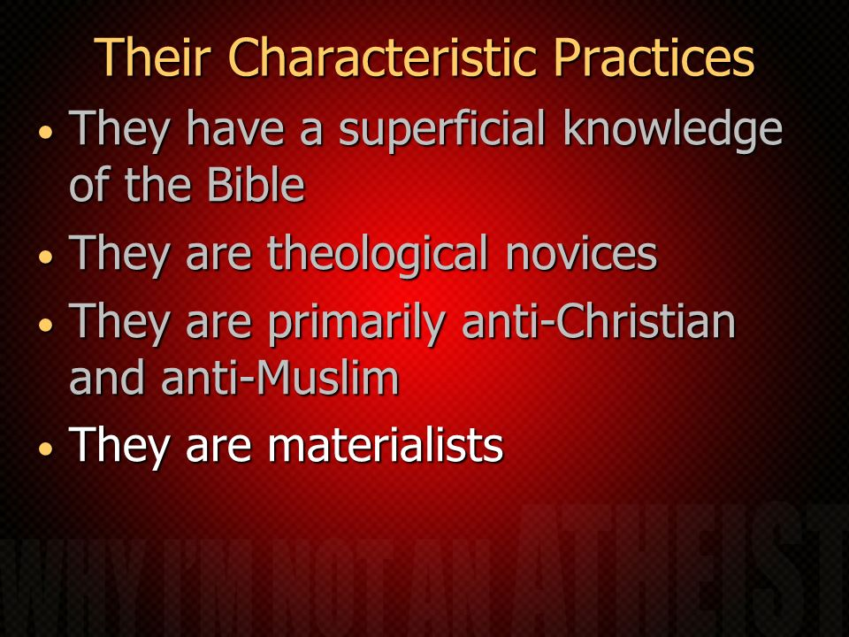 Their Characteristic Practices They have a superficial knowledge of the Bible They have a superficial knowledge of the Bible They are theological novi