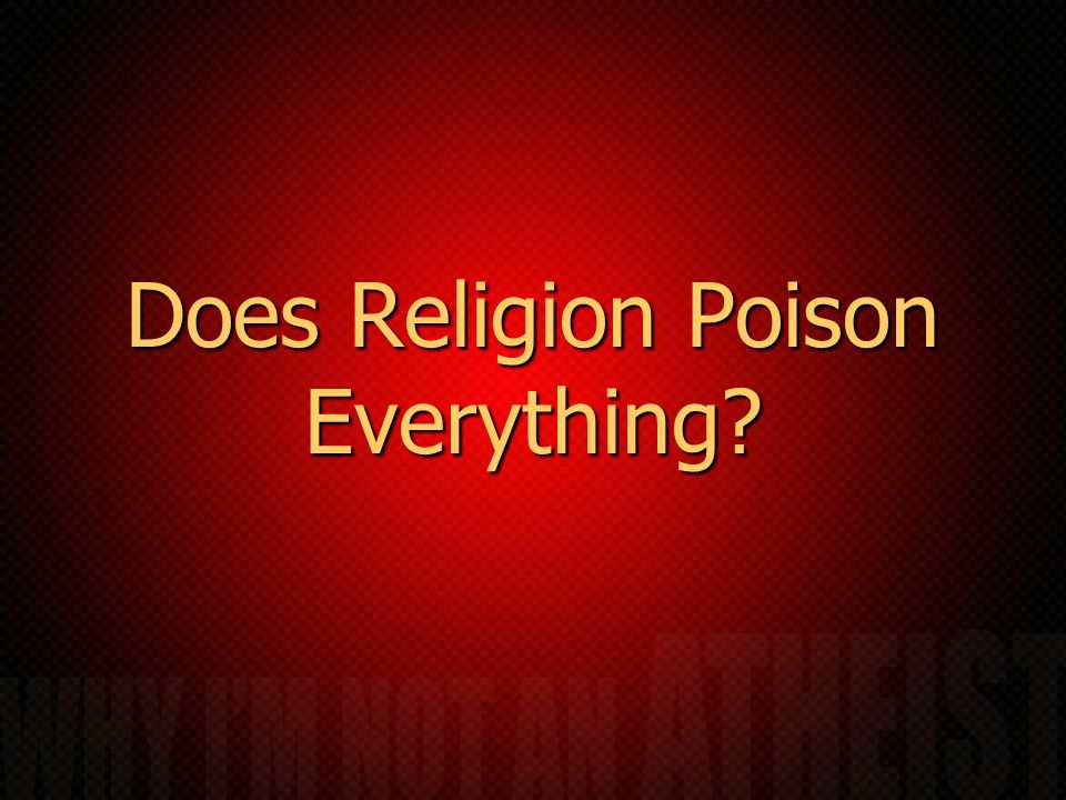 Does Religion Poison Everything?