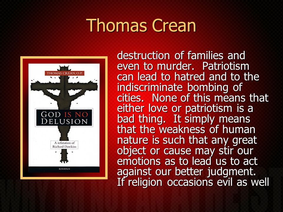 Thomas Crean destruction of families and even to murder. Patriotism can lead to hatred and to the indiscriminate bombing of cities. None of this means