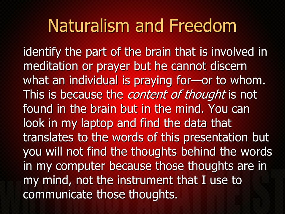 Naturalism and Freedom identify the part of the brain that is involved in meditation or prayer but he cannot discern what an individual is praying foror to whom.