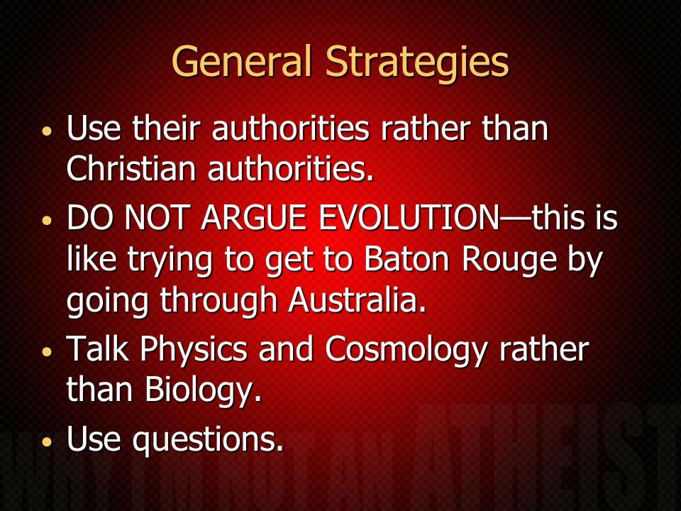 General Strategies Use their authorities rather than Christian authorities. Use their authorities rather than Christian authorities. DO NOT ARGUE EVOL