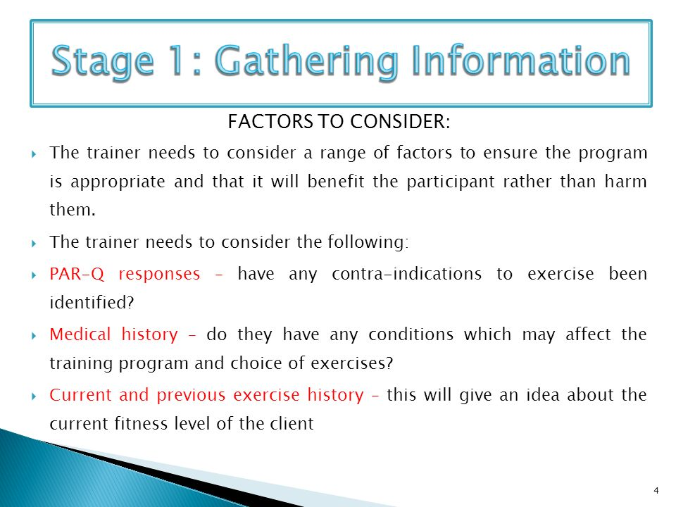 FACTORS TO CONSIDER: The trainer needs to consider a range of factors to ensure the program is appropriate and that it will benefit the participant rather than harm them.