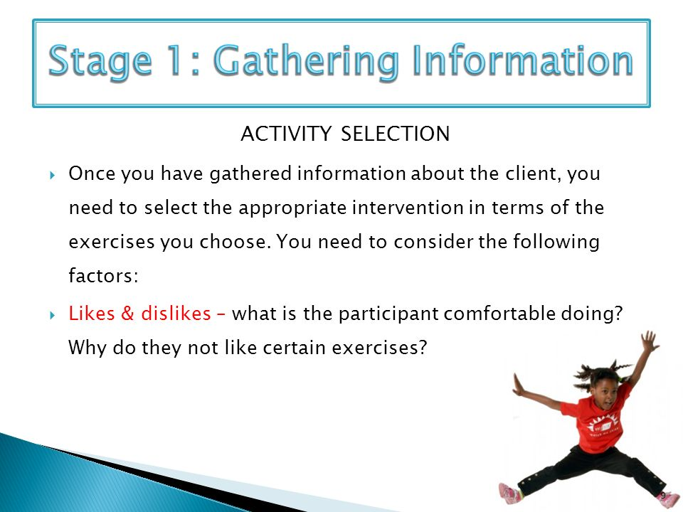 ACTIVITY SELECTION Once you have gathered information about the client, you need to select the appropriate intervention in terms of the exercises you choose.