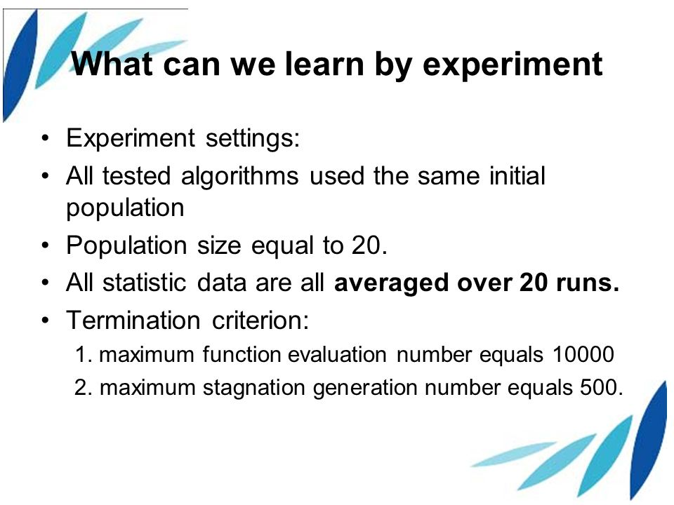 What can we learn by experiment Experiment settings: All tested algorithms used the same initial population Population size equal to 20.