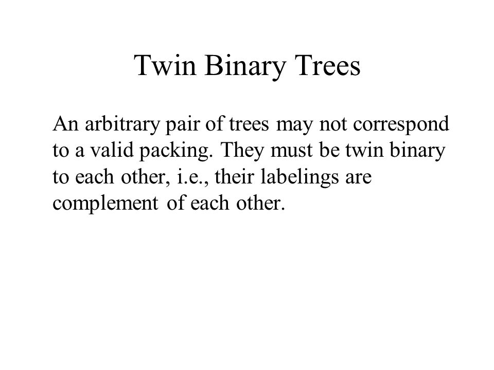 Twin Binary Trees An arbitrary pair of trees may not correspond to a valid packing.