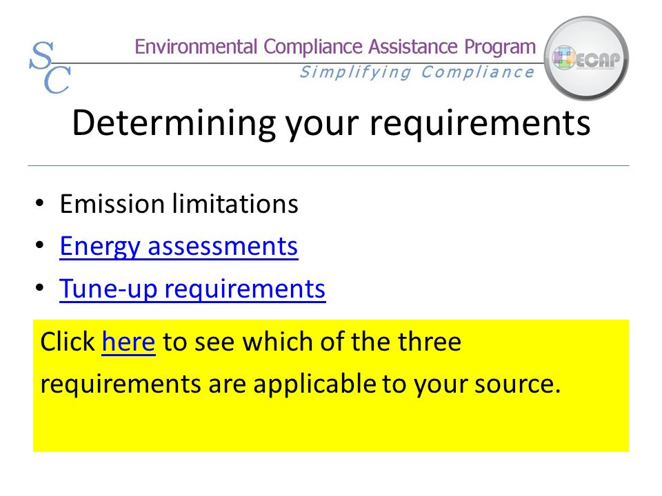 Determining your requirements Emission limitations Energy assessments Tune-up requirements Click here to see which of the threehere requirements are a