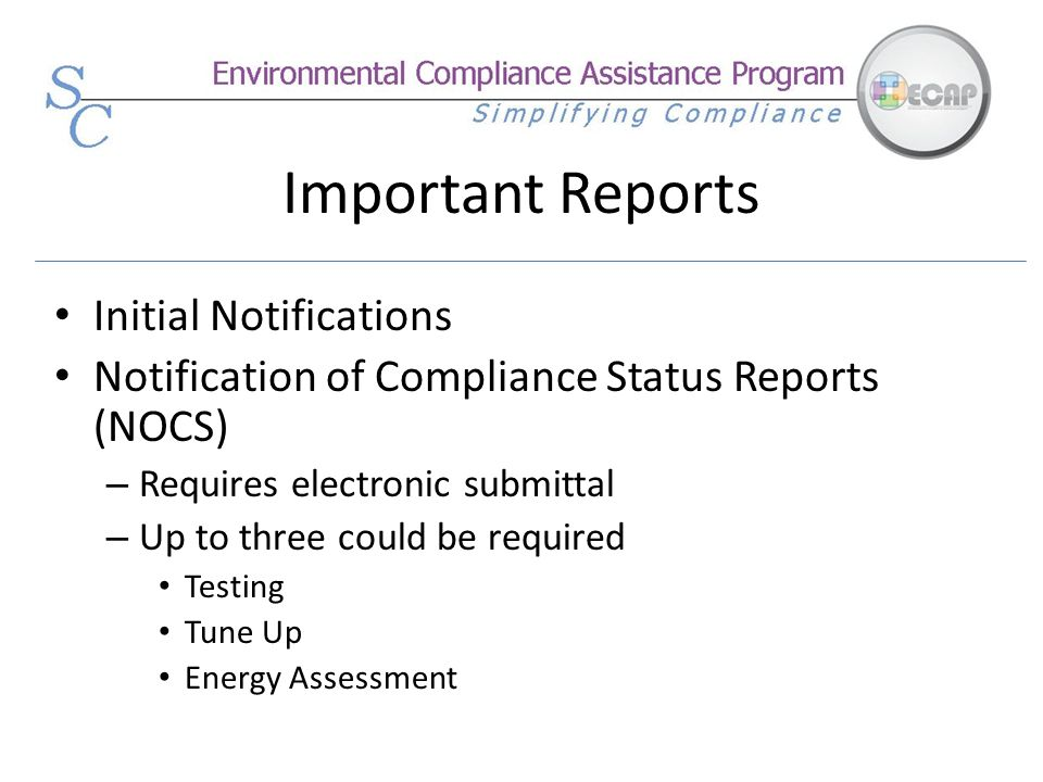 Important Reports Initial Notifications Notification of Compliance Status Reports (NOCS) – Requires electronic submittal – Up to three could be requir