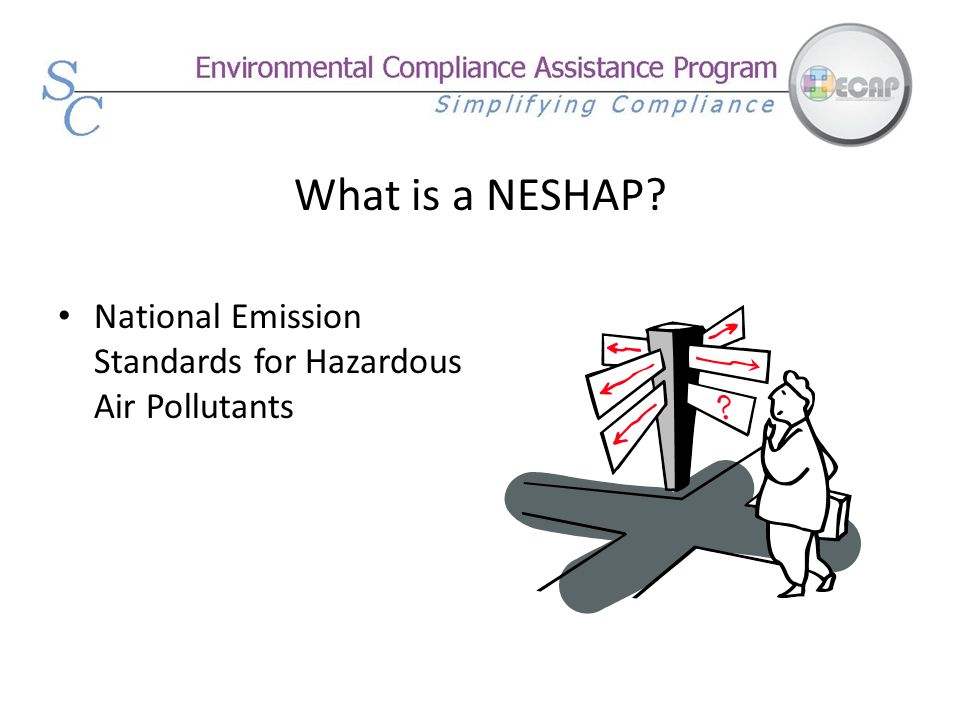 What is a NESHAP? National Emission Standards for Hazardous Air Pollutants