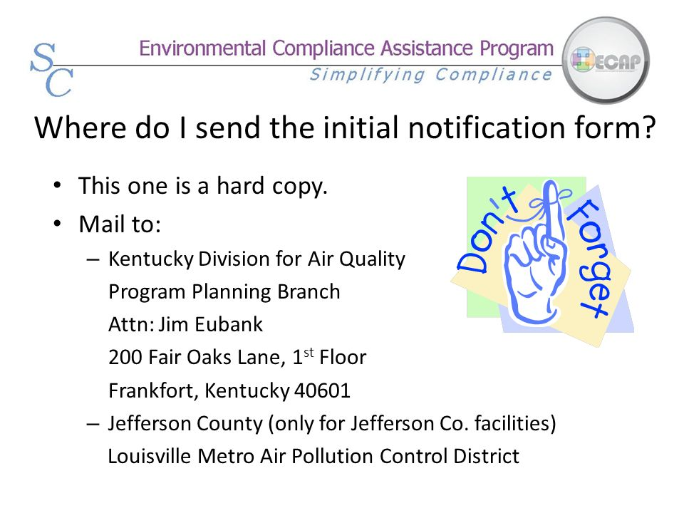 Where do I send the initial notification form? This one is a hard copy. Mail to: – Kentucky Division for Air Quality Program Planning Branch Attn: Jim