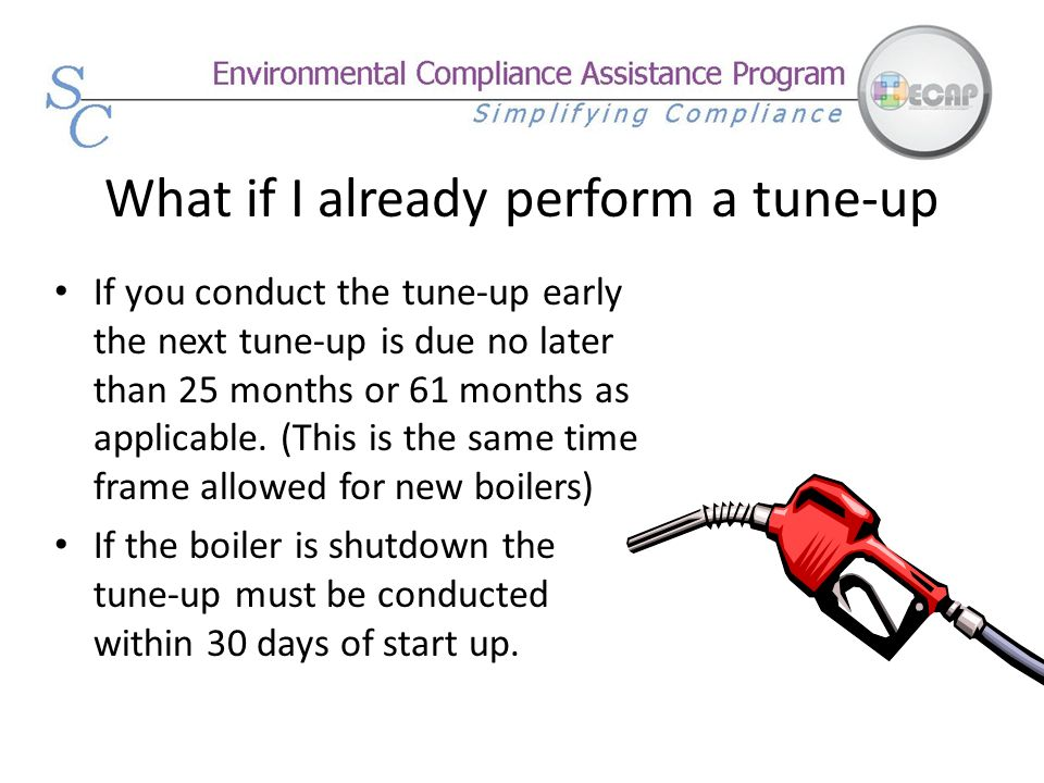 What if I already perform a tune-up If you conduct the tune-up early the next tune-up is due no later than 25 months or 61 months as applicable. (This