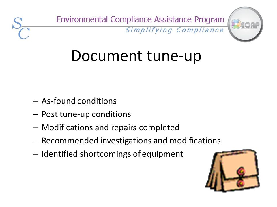 Document tune-up – As-found conditions – Post tune-up conditions – Modifications and repairs completed – Recommended investigations and modifications