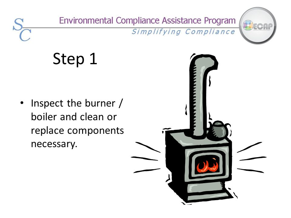 Step 1 Inspect the burner / boiler and clean or replace components necessary.