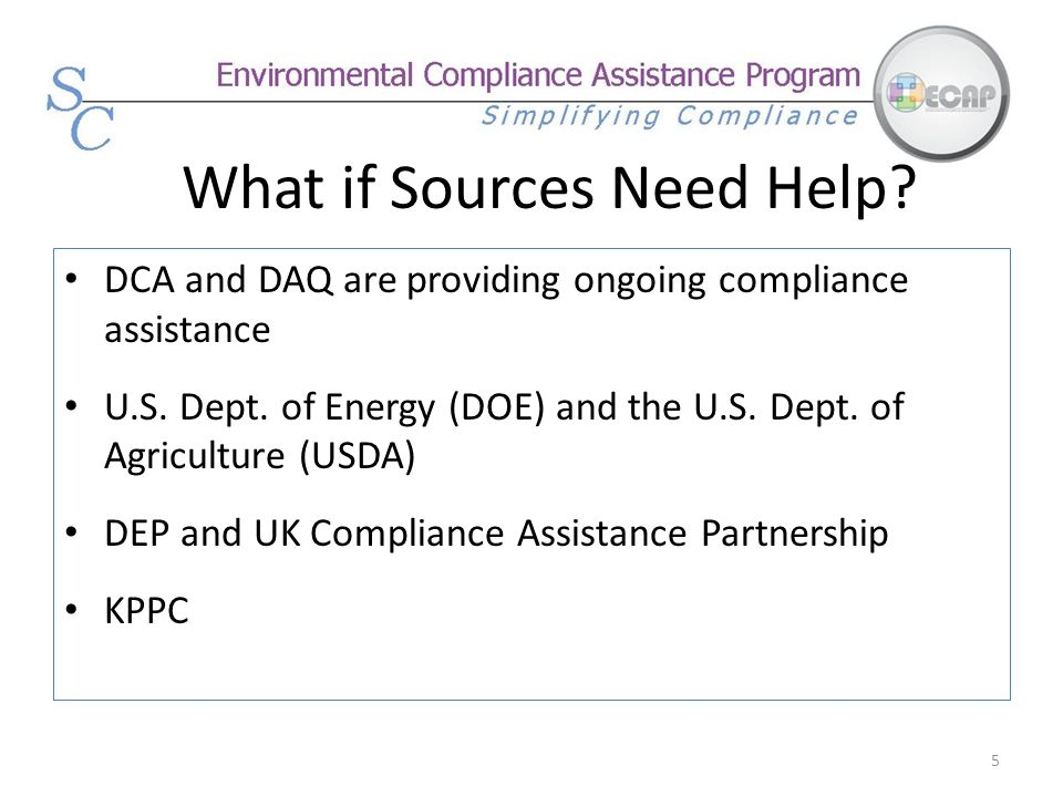 What if Sources Need Help? 5 DCA and DAQ are providing ongoing compliance assistance U.S. Dept. of Energy (DOE) and the U.S. Dept. of Agriculture (USD