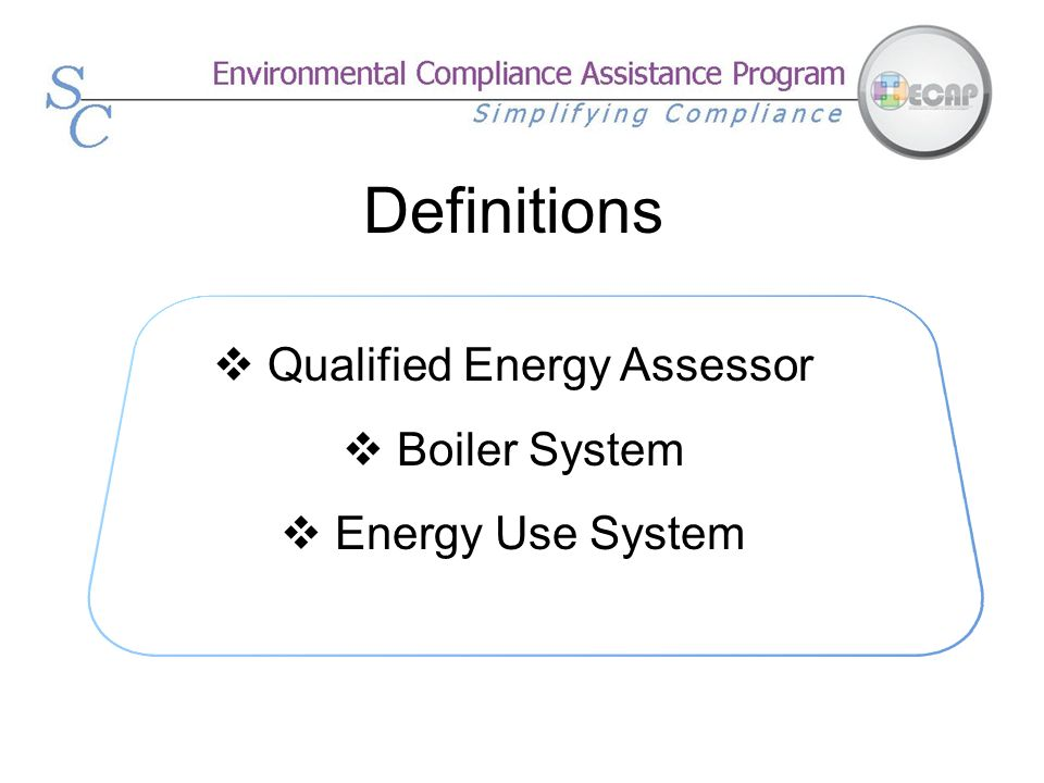 Definitions Qualified Energy Assessor Boiler System Energy Use System