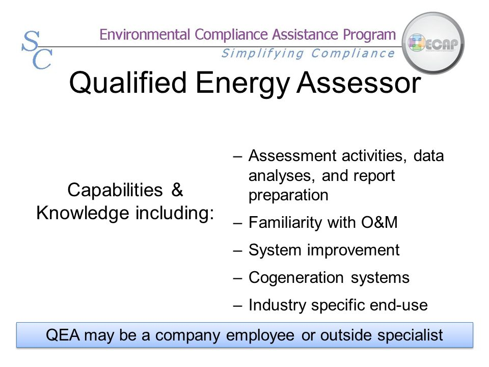 Qualified Energy Assessor –Assessment activities, data analyses, and report preparation –Familiarity with O&M –System improvement –Cogeneration system