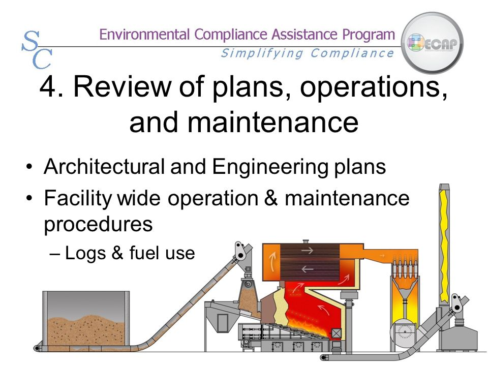 4. Review of plans, operations, and maintenance Architectural and Engineering plans Facility wide operation & maintenance procedures –Logs & fuel use
