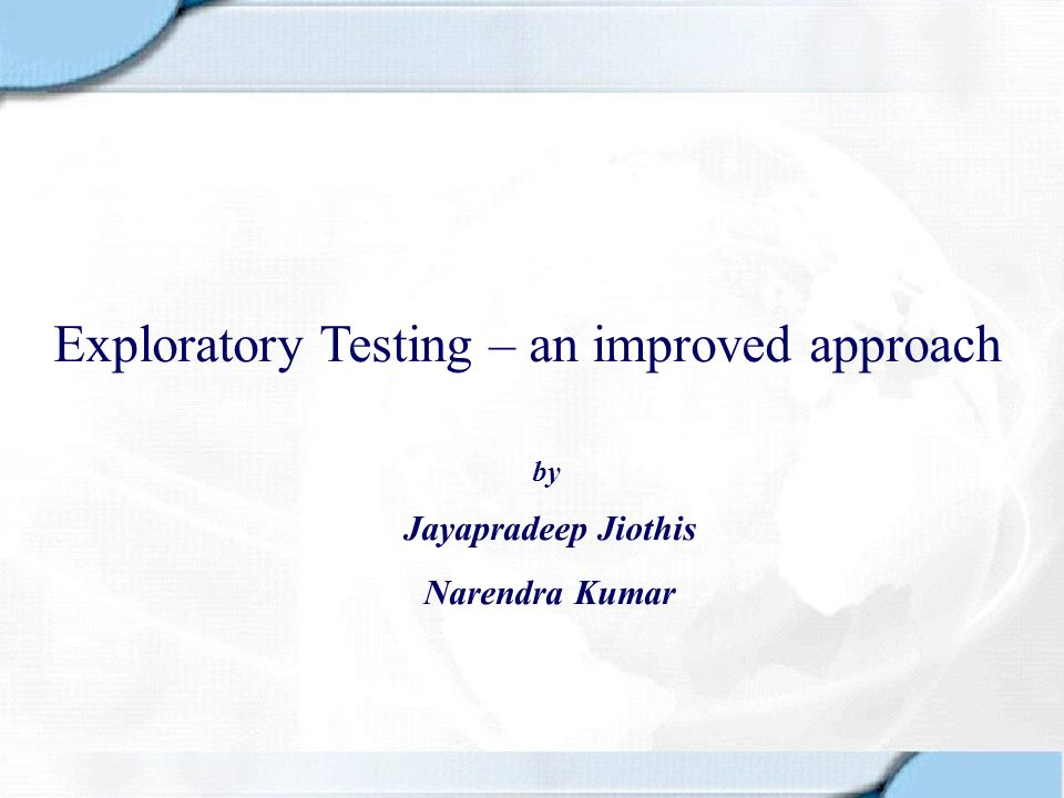 Exploratory Testing – an improved approach Jayapradeep Jiothis Narendra Kumar by