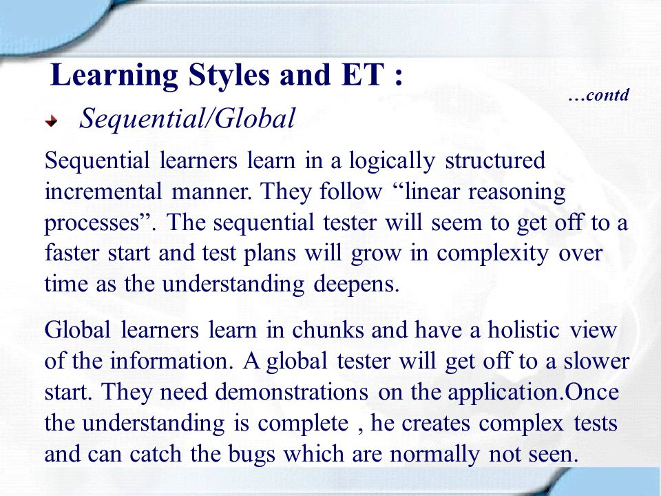 Sequential/Global Sequential learners learn in a logically structured incremental manner. They follow linear reasoning processes. The sequential teste