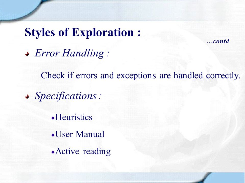 Error Handling : Check if errors and exceptions are handled correctly. Specifications : Heuristics User Manual Active reading Styles of Exploration :