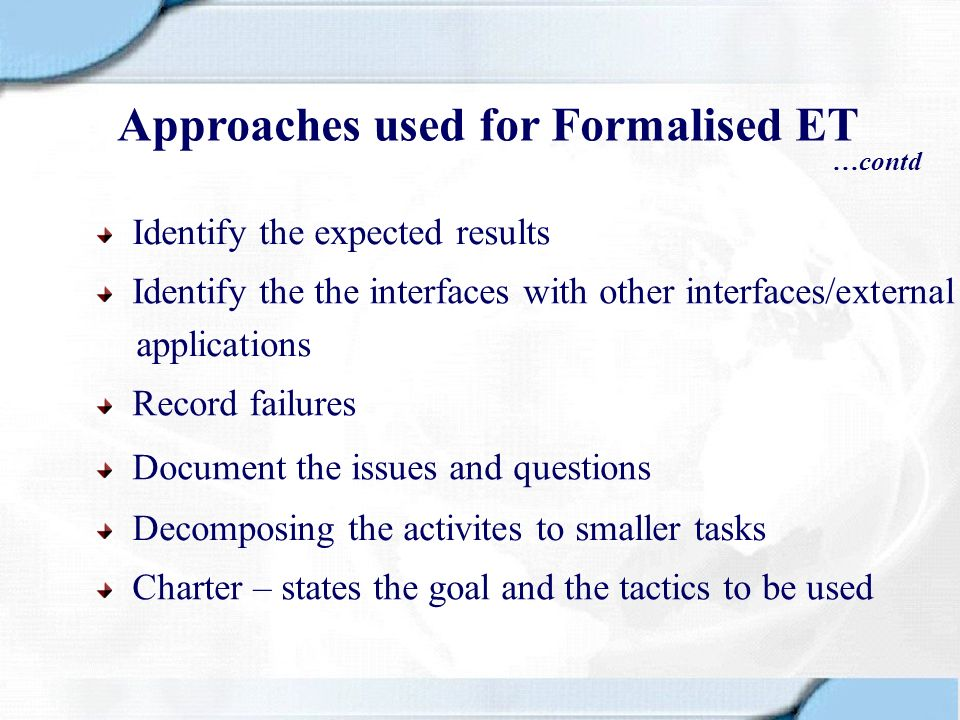 Record failures Identify the expected results Identify the the interfaces with other interfaces/external Document the issues and questions Charter – s