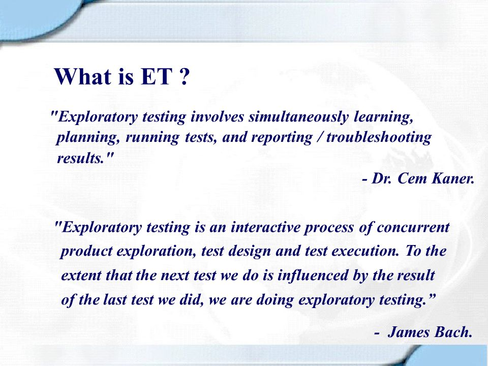 Session Based Test Management (SBTM) Its the concept of Testing in Sessions A session, is not a test case or bug report, is the basic Reference :Session-Based Test Management by Jonathan Bach (first published in Software Testing and Quality Engineering magazine, 11/00) Approaches used for Formalised ET …contd testing work uninterrupted unit of reviewable, chartered test effort.