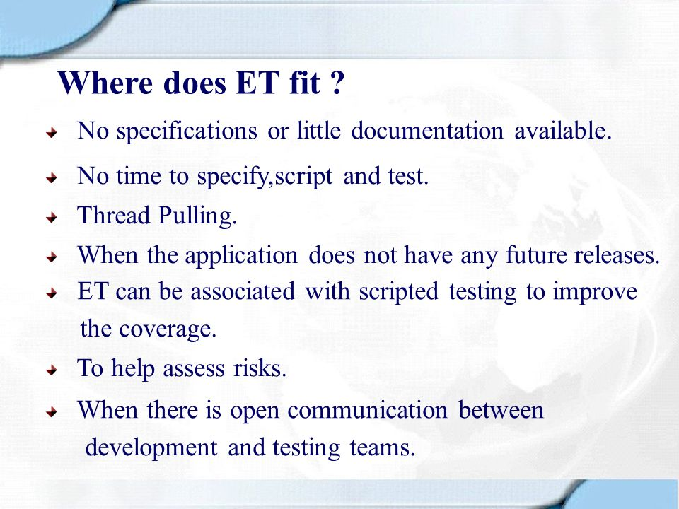 Where does ET fit ? No time to specify,script and test. No specifications or little documentation available. Thread Pulling. ET can be associated with