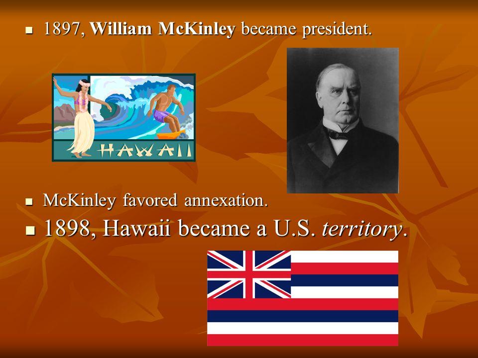 1898, HAWAII BECOMES A U.S. TERRITORY Stevens urged U.S. government to annex Hawaiian Islands. Stevens urged U.S. government to annex Hawaiian Islands