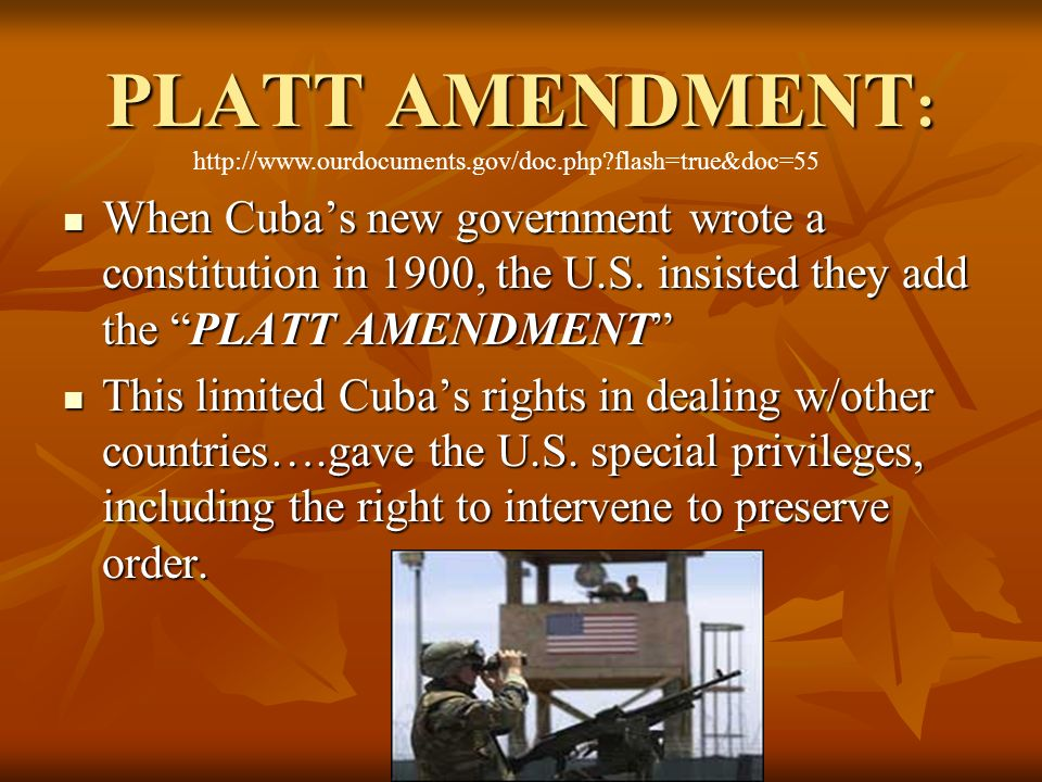 Control over CUBA… Although Cuba was officially independent after the war, the U.S. army remained there for 4 years Although Cuba was officially indep