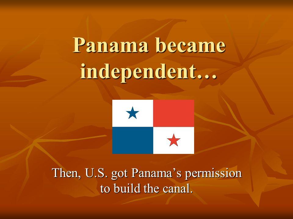 Panama was a province of Columbia. Panama was a province of Columbia. Columbia did not agree to the canal. Columbia did not agree to the canal. So, U.
