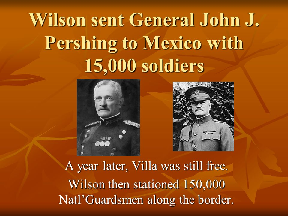 Some Americans killed by Villas followers….. U.S. wanted to capture Villa. Mexican government gave U.S. permission to send in troops