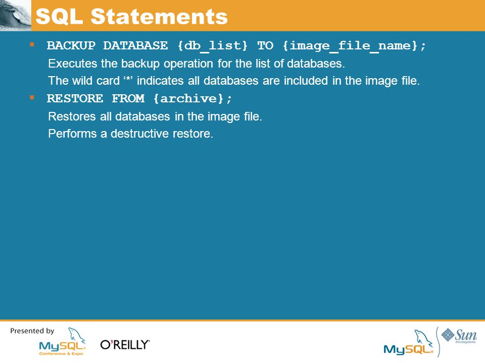 SQL Statements BACKUP DATABASE {db_list} TO {image_file_name}; Executes the backup operation for the list of databases.