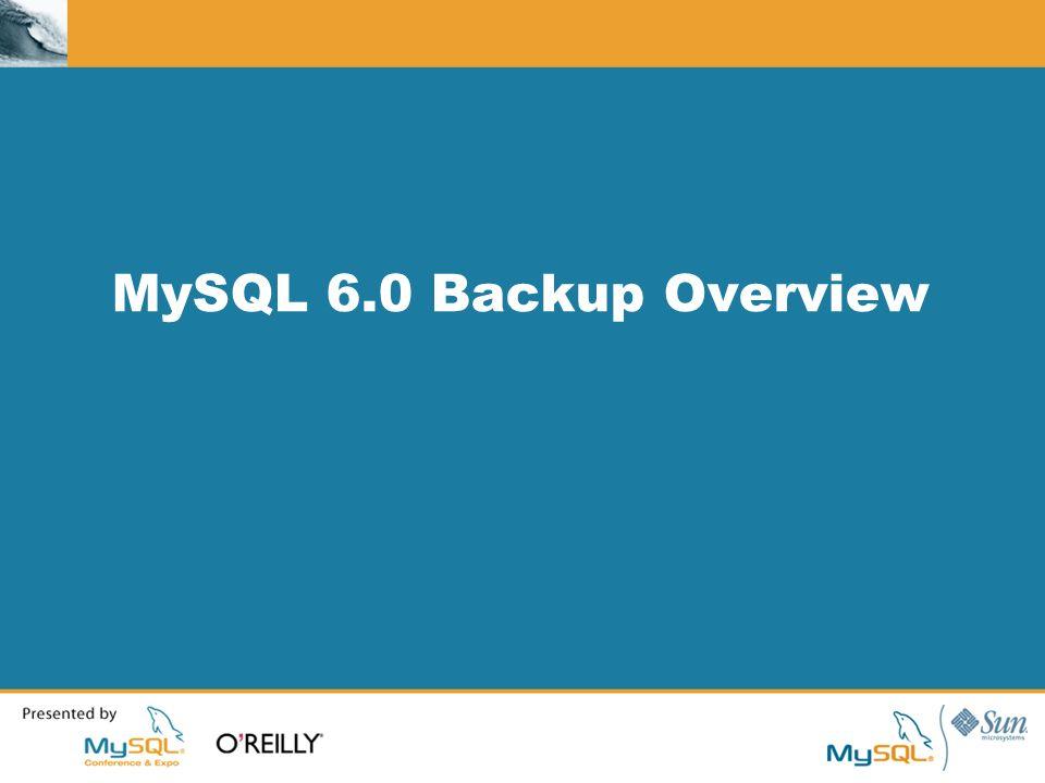 MySQL 6.0 Backup Overview