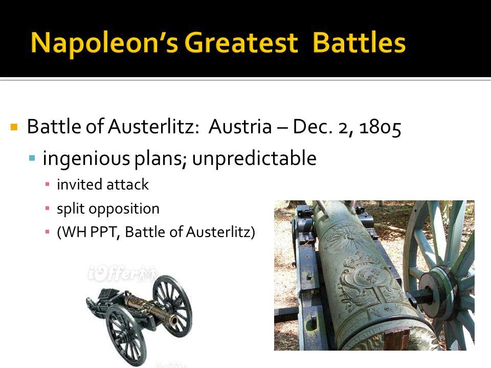 Battle of Austerlitz: Austria – Dec. 2, 1805 ingenious plans; unpredictable invited attack split opposition (WH PPT, Battle of Austerlitz)