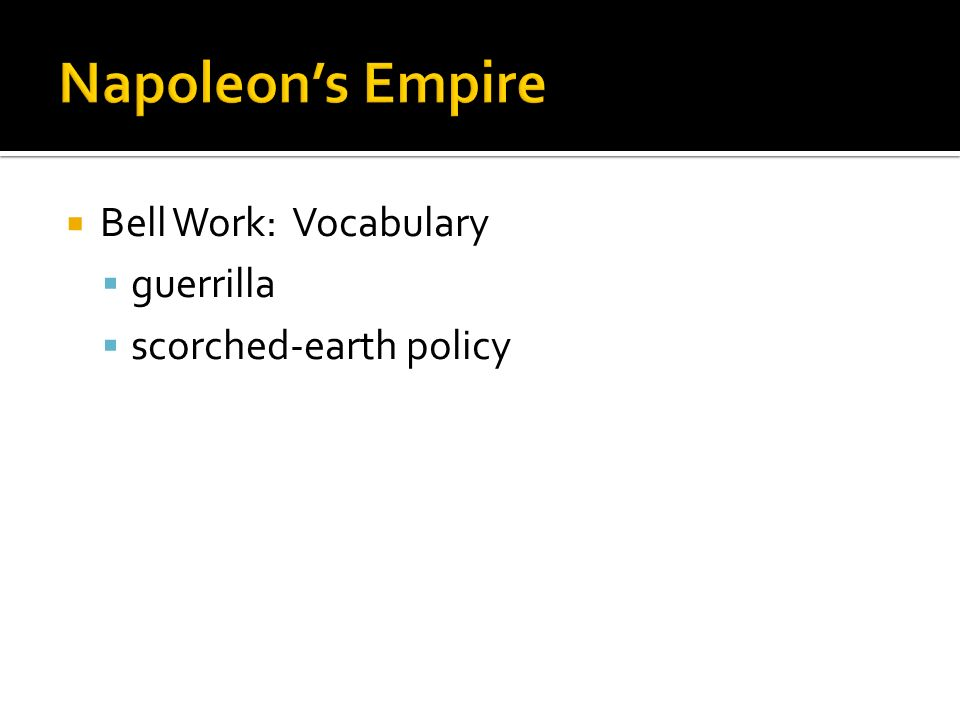 Bell Work: Vocabulary guerrilla scorched-earth policy