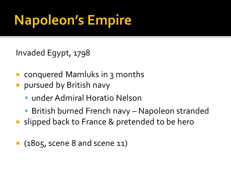 Invaded Egypt, 1798 conquered Mamluks in 3 months pursued by British navy under Admiral Horatio Nelson British burned French navy – Napoleon stranded