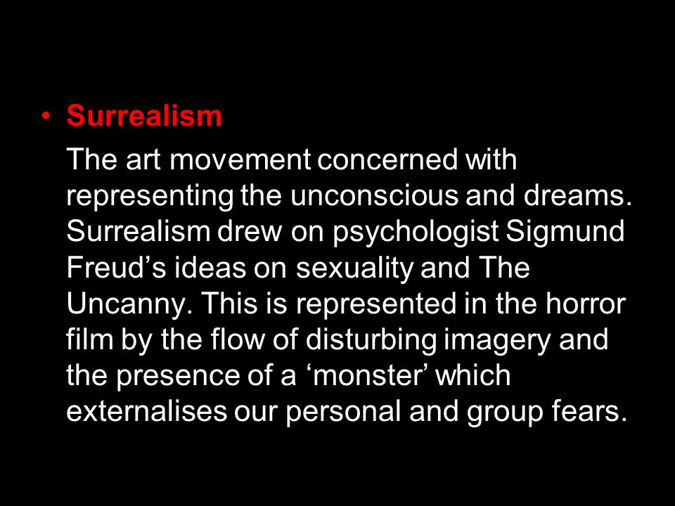 Surrealism The art movement concerned with representing the unconscious and dreams. Surrealism drew on psychologist Sigmund Freuds ideas on sexuality