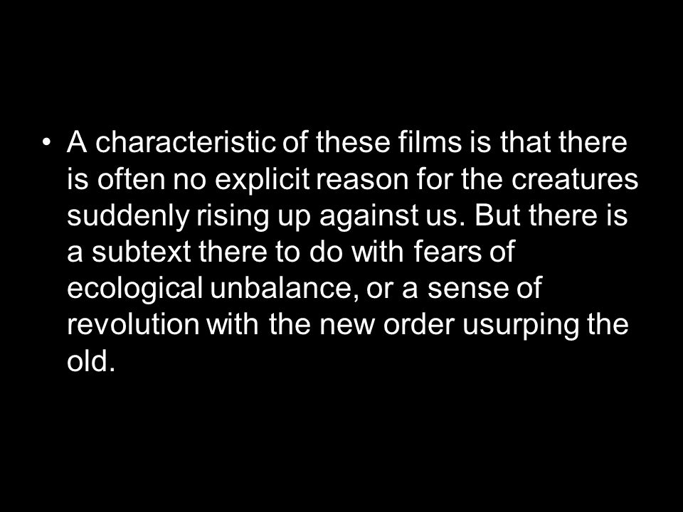 A characteristic of these films is that there is often no explicit reason for the creatures suddenly rising up against us. But there is a subtext ther